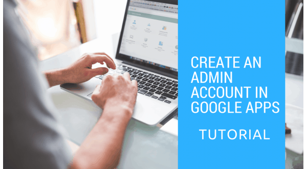 Create a Google Administrator account for migration