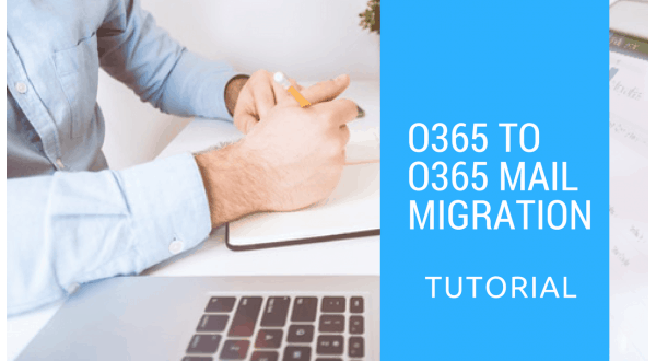 Office 365 to Office 365 mail migration